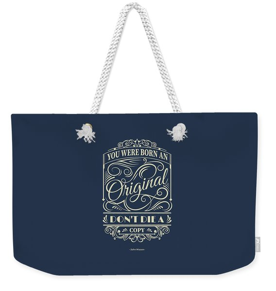 You Were Born An Original Motivational Quotes Poster Weekender Tote Bag