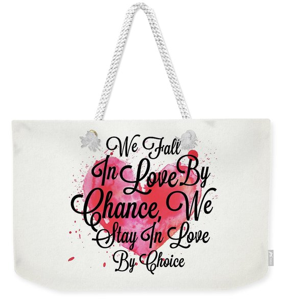 We Fall In Love By Chance, We Stay In Love By Choice Valentines Day Special Quotes Poster Weekender Tote Bag