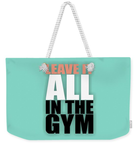 Leave It All In The Gym Inspirational Quotes Poster Weekender Tote Bag