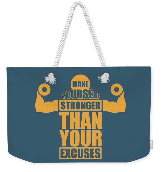 Make Yourself Stronger Than Your Excuses Gym Motivational Quotes Poster Weekender Tote Bag