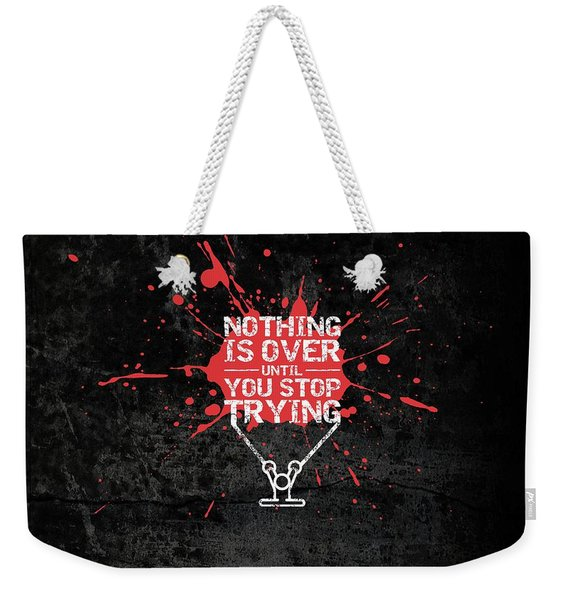 Nothing Is Over Until You Stop Trying Gym Motivational Quotes Poster Weekender Tote Bag