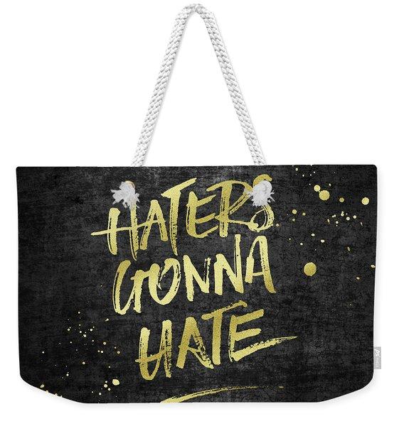 Haters Gonna Hate Gold Glitter Rough Black Grunge Weekender Tote Bag
