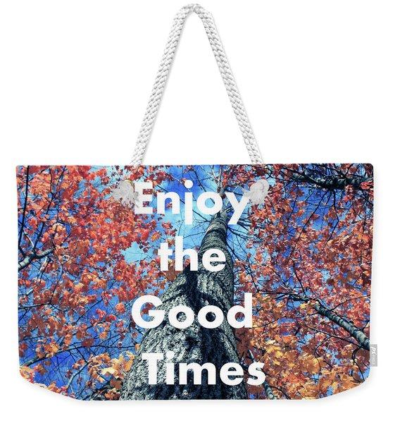 Enjoy The Good Time  Weekender Tote Bag