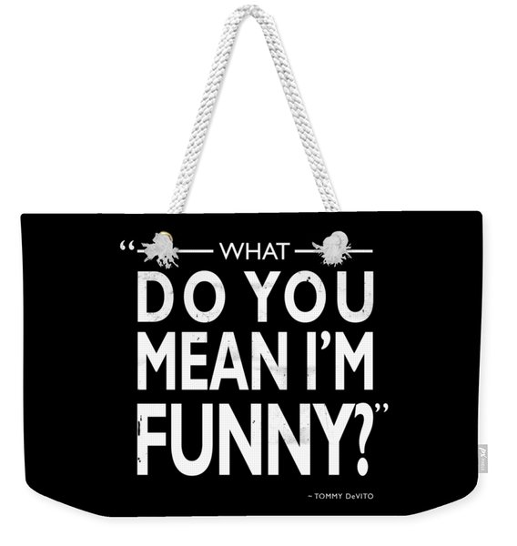 What Do You Mean Im Funny Weekender Tote Bag
