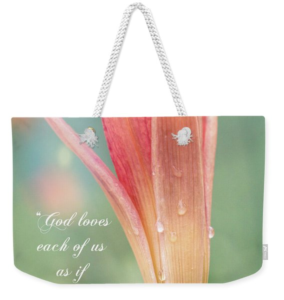 Augustine Quote God Loves Each Of Us With Opening Lily Weekender Tote Bag