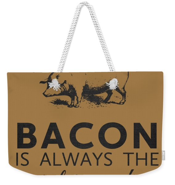 Bacon Is Always The Secret Ingredient Weekender Tote Bag