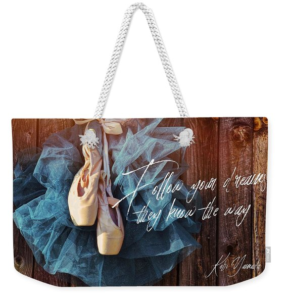 Weekender Tote Bag featuring the photograph Ballerina Dreams Quote by Jamart Photography