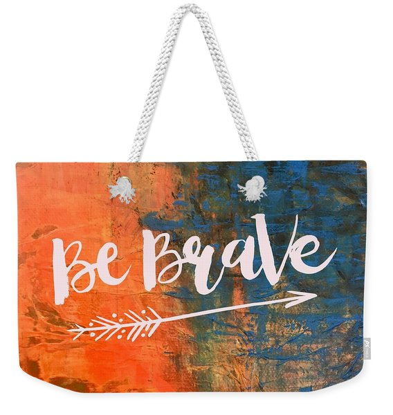 Be Brave Weekender Tote Bag