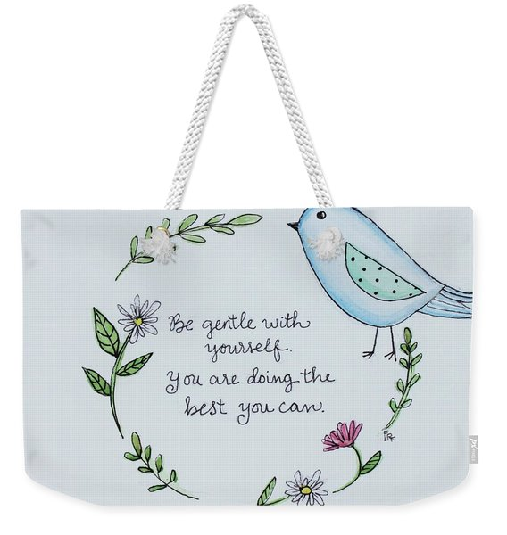 Be Gentle With Yourself Weekender Tote Bag