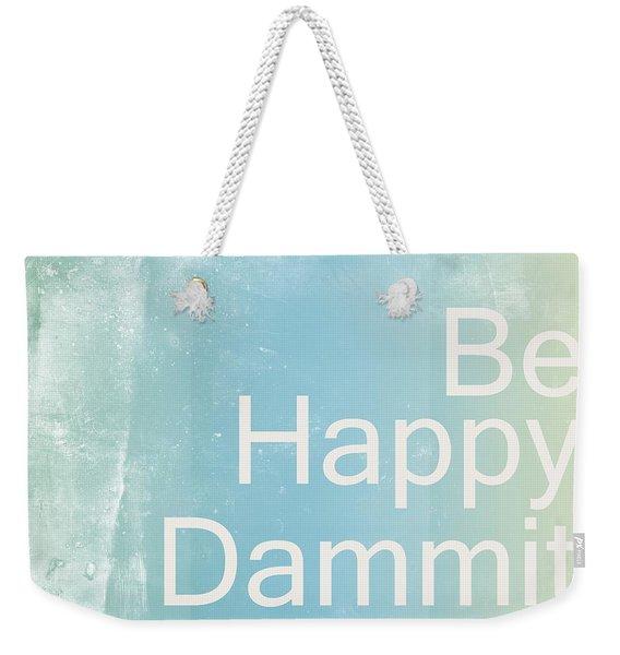 Be Happy Dammit Weekender Tote Bag