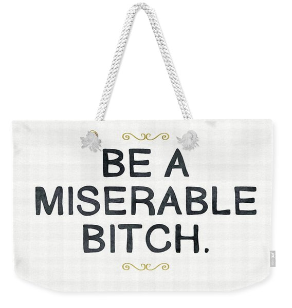 Be Miserable- Art By Linda Woods Weekender Tote Bag