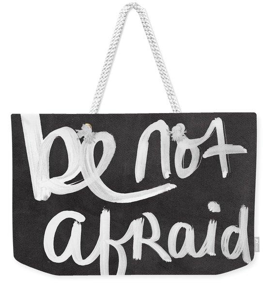 Be Not Afraid Weekender Tote Bag