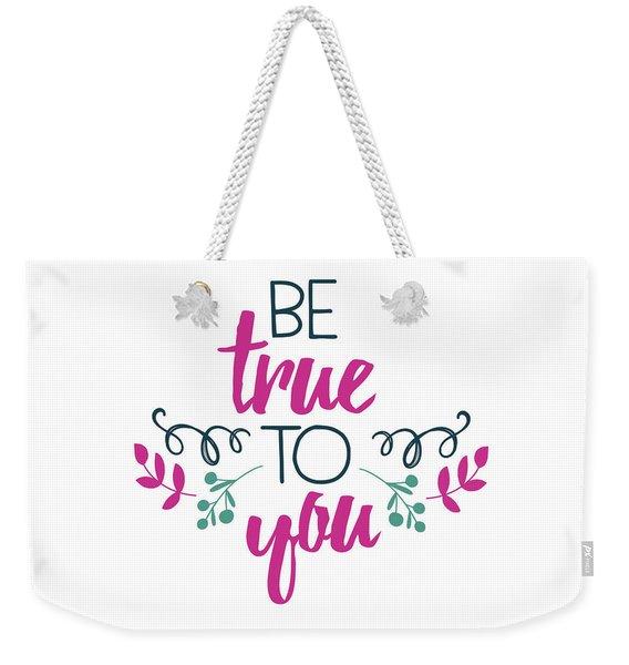 Be True To You Weekender Tote Bag