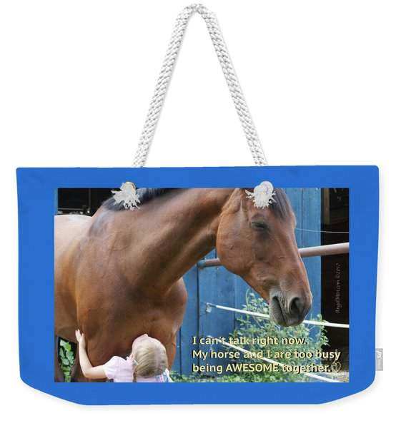 Being Awesome With My Horse Weekender Tote Bag