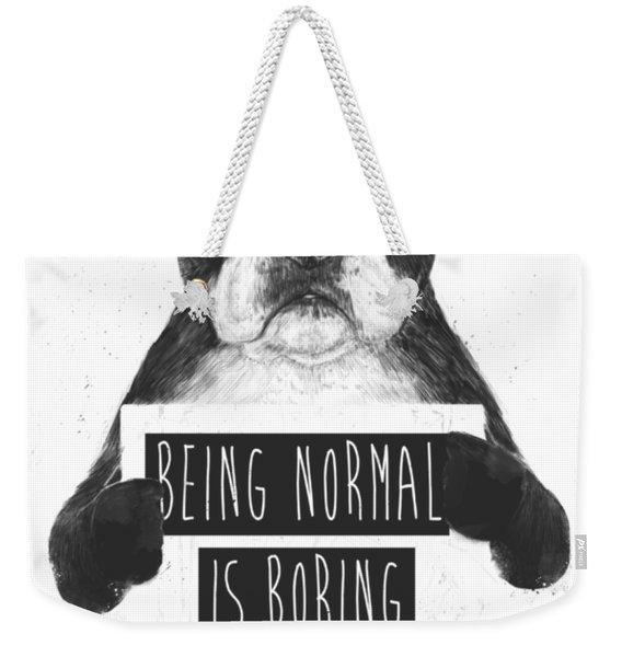 Being Normal Is Boring Weekender Tote Bag