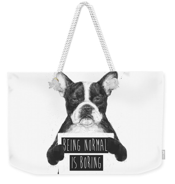 Being Normal Is Boring Weekender Tote Bag