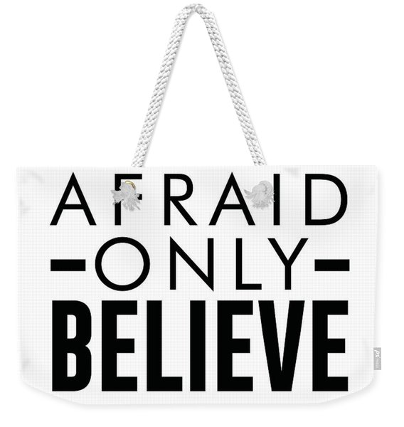 Be Not Afraid, Only Believe - Bible Verses Art - Mark 5 36 Weekender Tote Bag