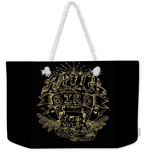 Black And Gold Quote - Faith Is The Bird Weekender Tote Bag