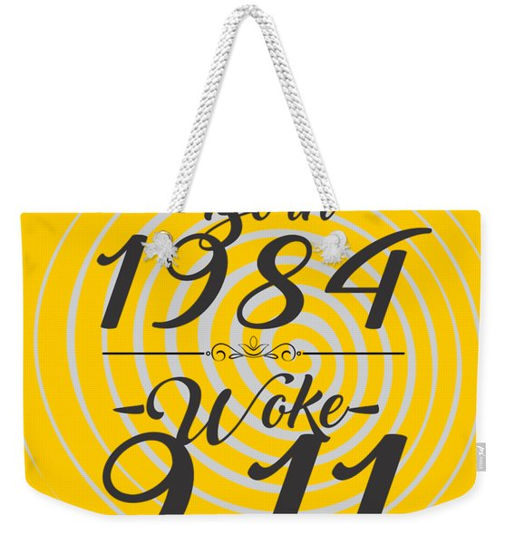 Born Into 1984 - Woke 9.11 Weekender Tote Bag