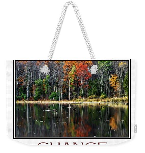 Change Inspirational Poster Art Weekender Tote Bag