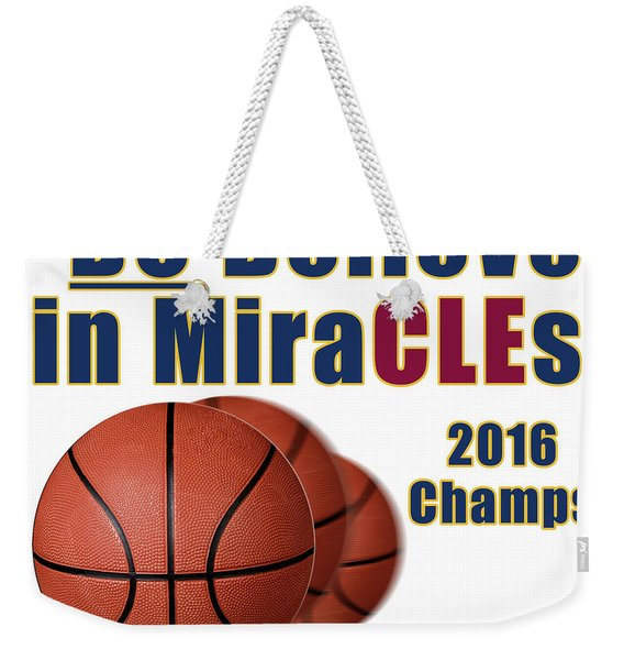 Cleveland Basketball 2016 Champs Believe In Miracles Weekender Tote Bag