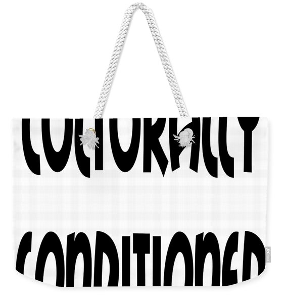 Culturally Condition - Conscious Mindful Quotes Weekender Tote Bag