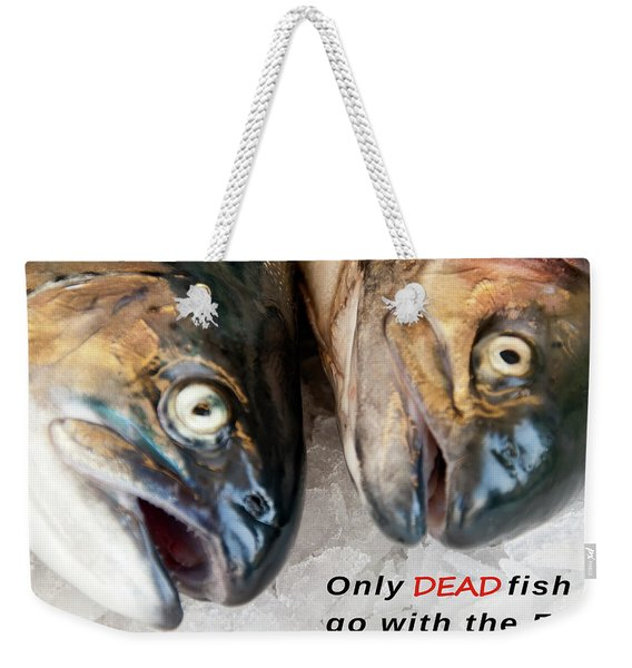 Dead Fish .... Go With The Flow Weekender Tote Bag