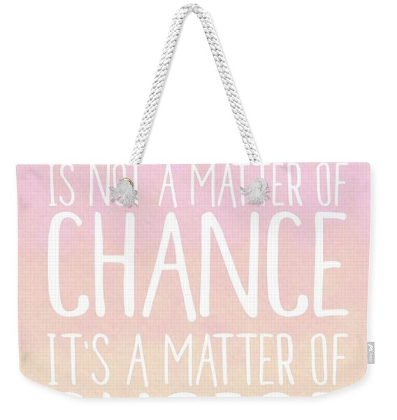Destiny Is A Matter Of Choice Weekender Tote Bag