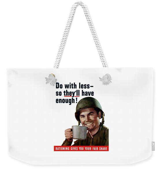 Do With Less So They'll Have Enough Weekender Tote Bag