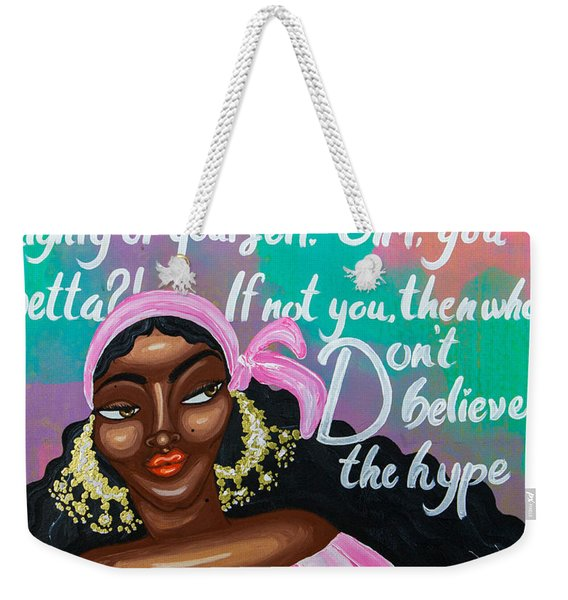 Don't Belive The Hype Weekender Tote Bag