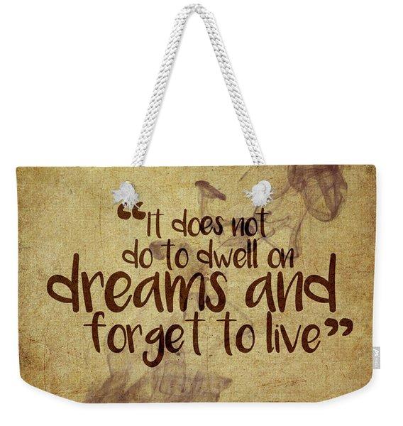 Don't Dwell On Dreams Weekender Tote Bag