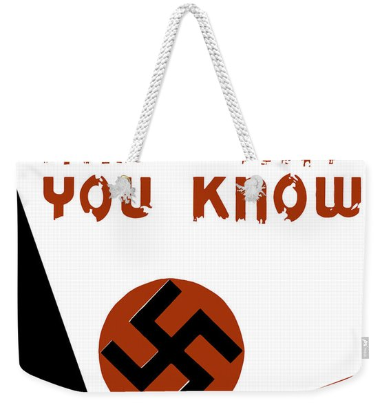 Don't Tell Him What You Know Weekender Tote Bag