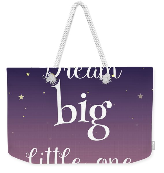 Dream Big Little One Weekender Tote Bag