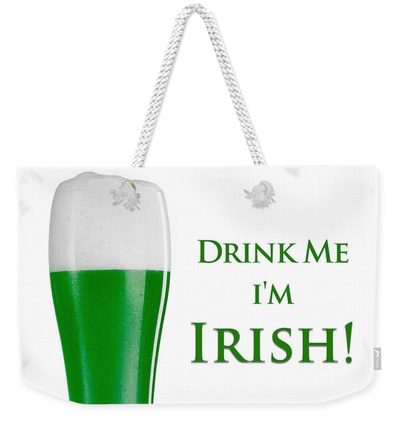Drink Me I'm Irish Weekender Tote Bag