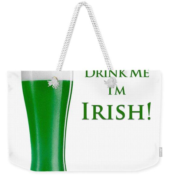 Drink Me I'm Irish Weekender Tote Bag