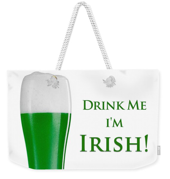 Weekender Tote Bag featuring the digital art Drink Me I'm Irish by ISAW Company