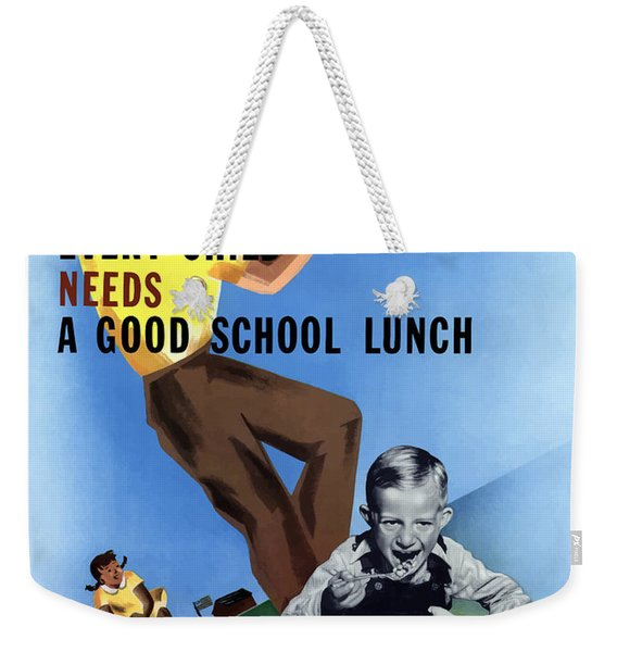 Every Child Needs A Good School Lunch Weekender Tote Bag