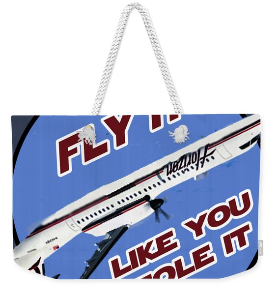 Fly It Like You Stole It Weekender Tote Bag