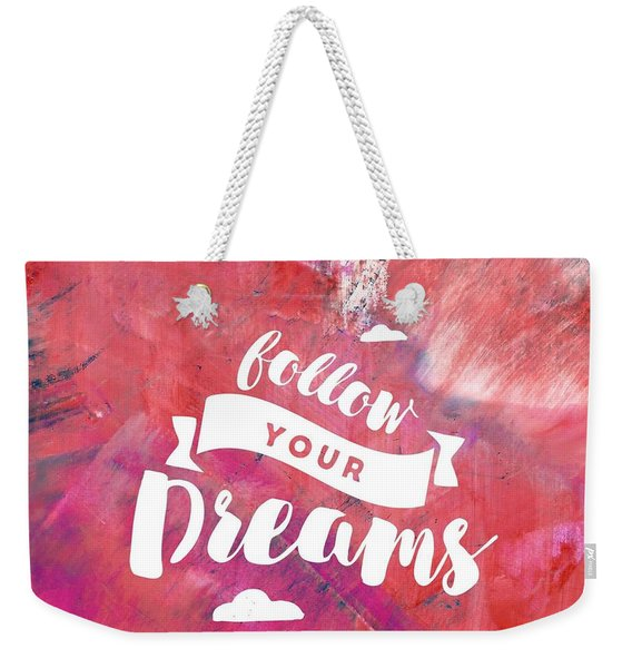 Follow Your Dreams Weekender Tote Bag