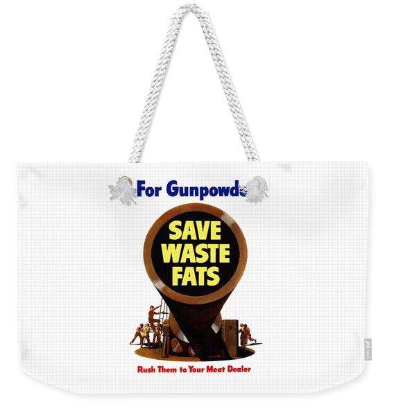 For Gunpowder Save Waste Fats Weekender Tote Bag