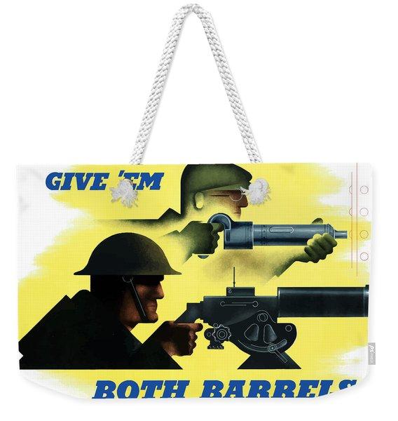 Give Em Both Barrels - Ww2 Propaganda Weekender Tote Bag