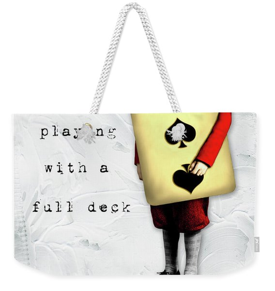 He Is Not Playing With A Full Deck Weekender Tote Bag