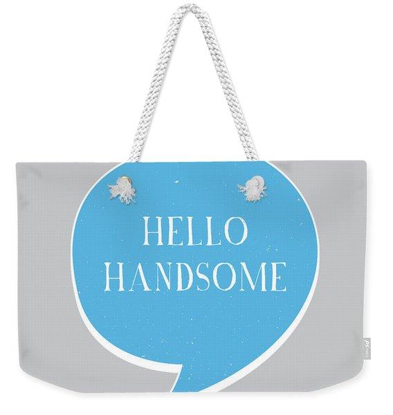 Hello Handsome Weekender Tote Bag