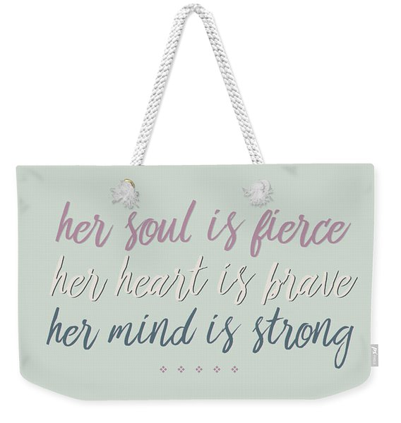 Her Soul Is Fierce Her Heart Is Brave Her Mind Is Strong Weekender Tote Bag