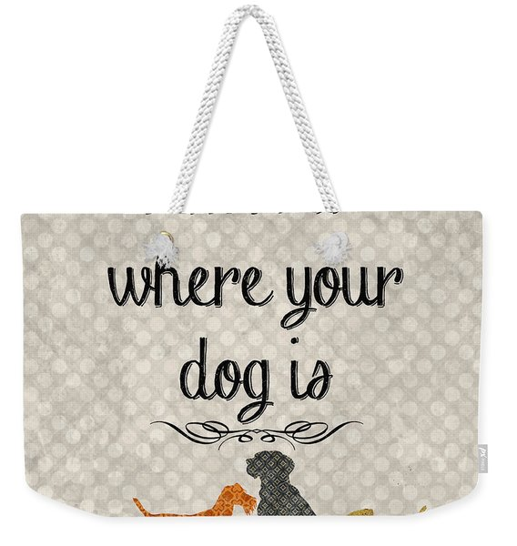 Home Is Where Your Dog Is-jp3039 Weekender Tote Bag
