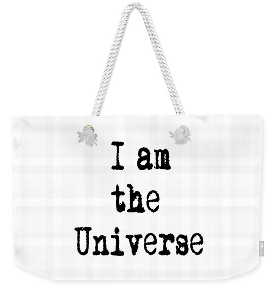 I Am The Universe - Cosmic Universe Quotes Weekender Tote Bag
