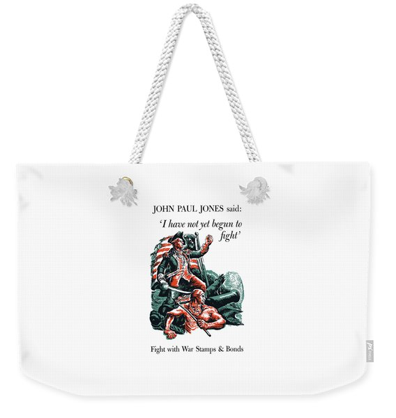 I Have Not Yet Begun To Fight Weekender Tote Bag