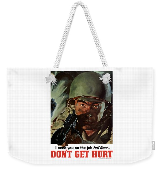 I Need You On The Job Full Time Weekender Tote Bag