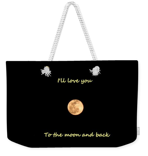 I'll Love You To The Moon And Back Weekender Tote Bag