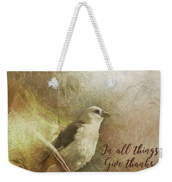 In All Things Give Thanks Weekender Tote Bag